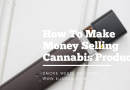 How to Make Money Selling Cannabis Products