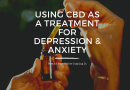 Using CBD as a Treatment for Anxiety & Stress