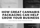 How Great Cannabis Packaging Can Help Grow Your Business